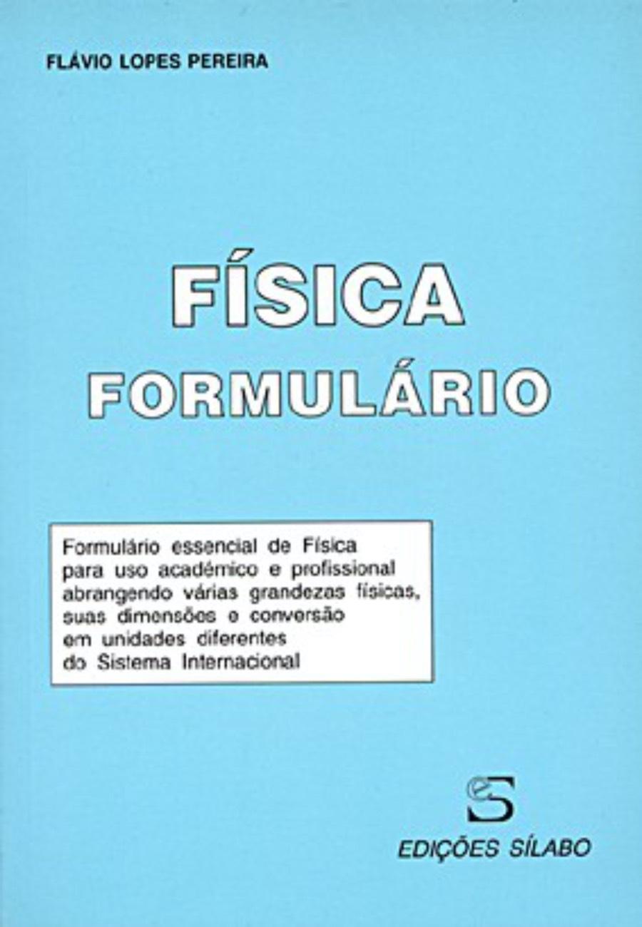 Formulário de Física. Um livro sobre Ciências Exatas e Naturais, Física e Química de Flávio Lopes Pereira, de Edições Sílabo.