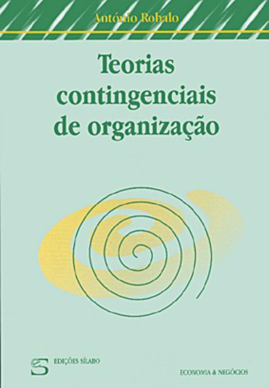 Teorias Contingenciais de Organização. Um livro sobre Gestão Organizacional, Teorias de Gestão de António Robalo, de Edições Sílabo.