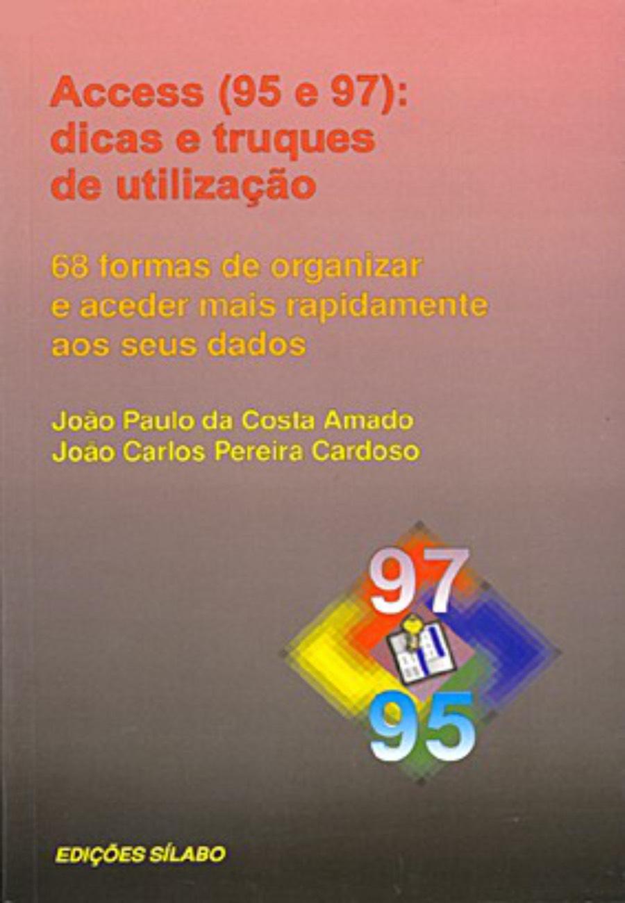 Access 95 e 97: Dicas e Truques. Um livro sobre Informática de João Paulo da Costa Amado, João Carlos Pereira Cardoso, de Edições Sílabo.