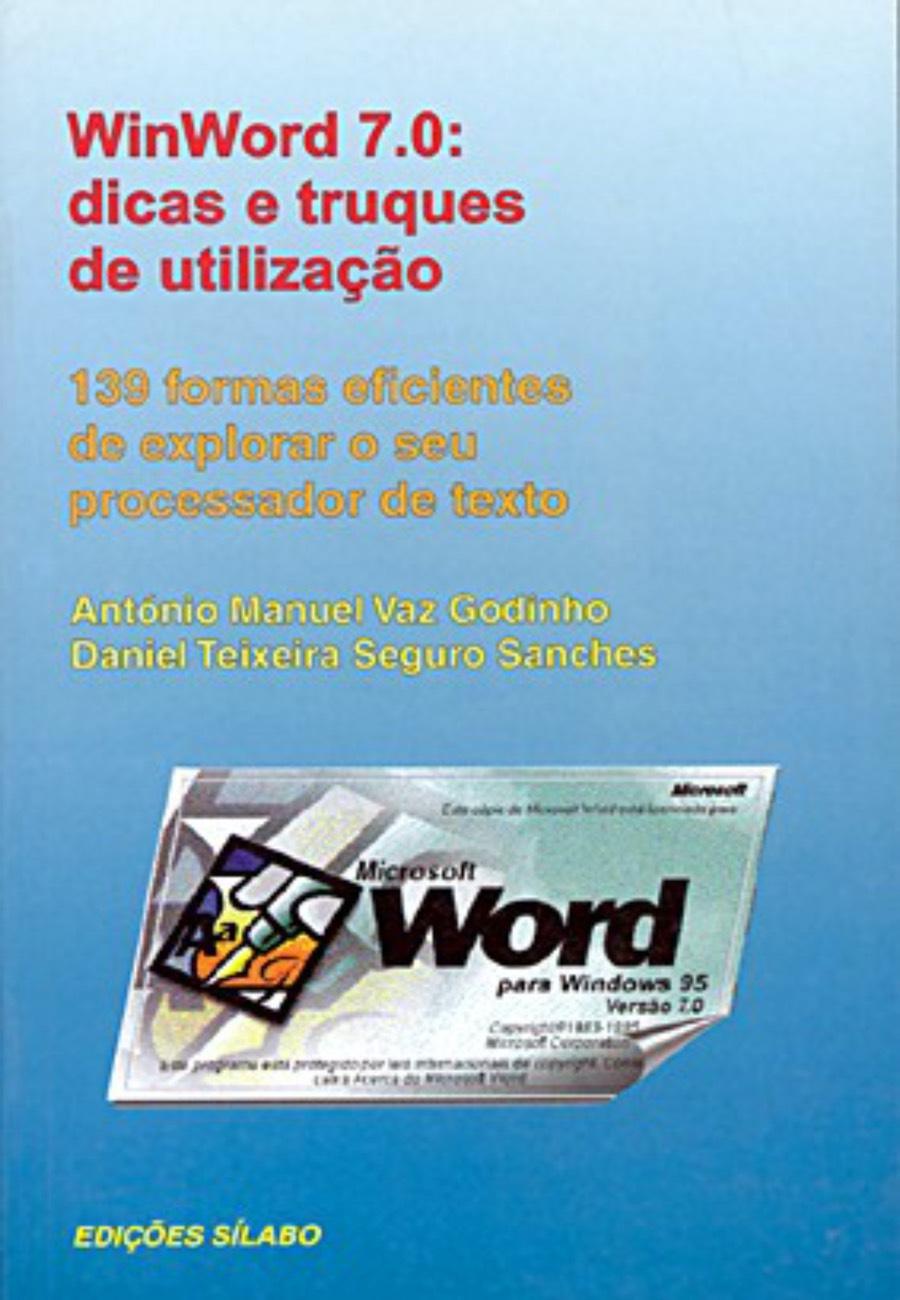 WinWord 7.0: Dicas e Truques. Um livro sobre Informática de António Manuel Godinho, Daniel Sanches, de Edições Sílabo.