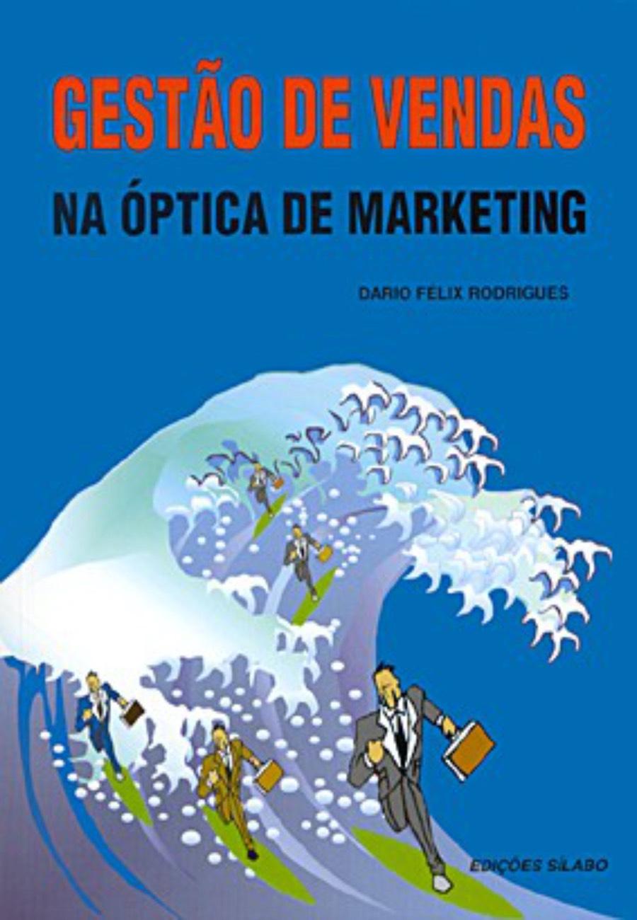 Gestão de Vendas na Óptica de Marketing. Um livro sobre Gestão Organizacional, Marketing e Comunicação de Dario Félix Rodrigues, de Edições Sílabo.
