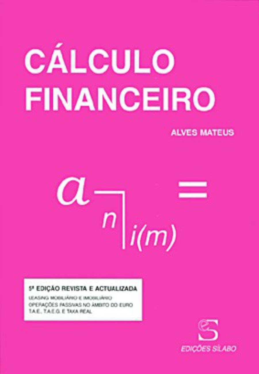 Cálculo Financeiro. Um livro sobre Finanças, Gestão Organizacional de Alves Mateus, de Edições Sílabo.