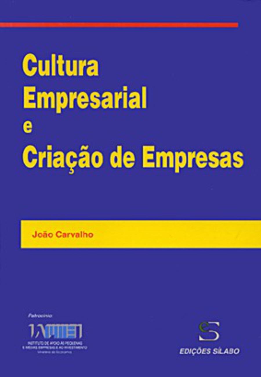 Cultura Empresarial e Criação de Empresas. Um livro sobre Empreendedorismo, Gestão Organizacional de João Carvalho, de Edições Sílabo.
