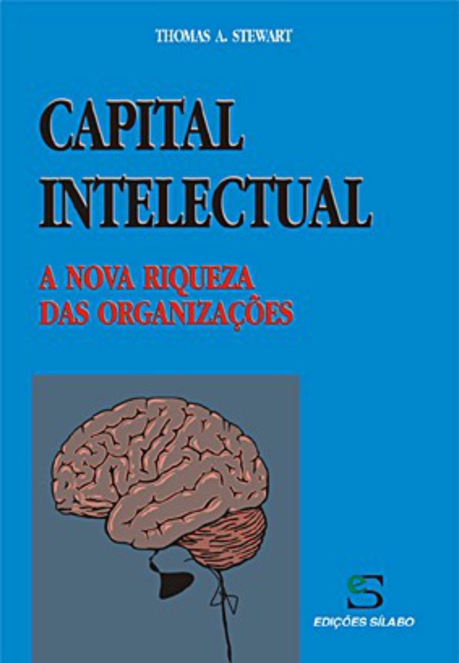 Capital Intelectual. Um livro sobre Gestão Organizacional, Recursos Humanos, Teorias de Gestão de Thomas A. Stewart, de Edições Sílabo.