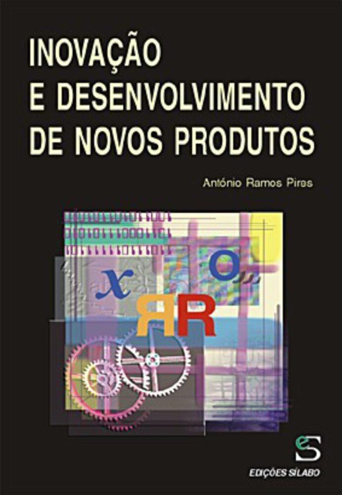 Inovação e Desenvolvimento Novos Produtos. Um livro sobre Inovação de António Ramos Pires, de Edições Sílabo.