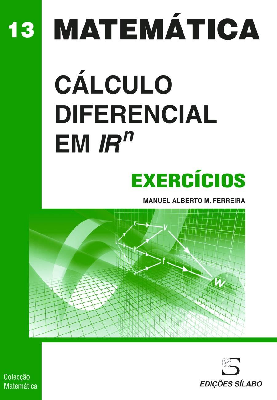 Exercícios de Cálculo Diferencial em Rn. Um livro sobre Ciências Exatas e Naturais, Matemática de Manuel Alberto M. Ferreira, de Edições Sílabo.