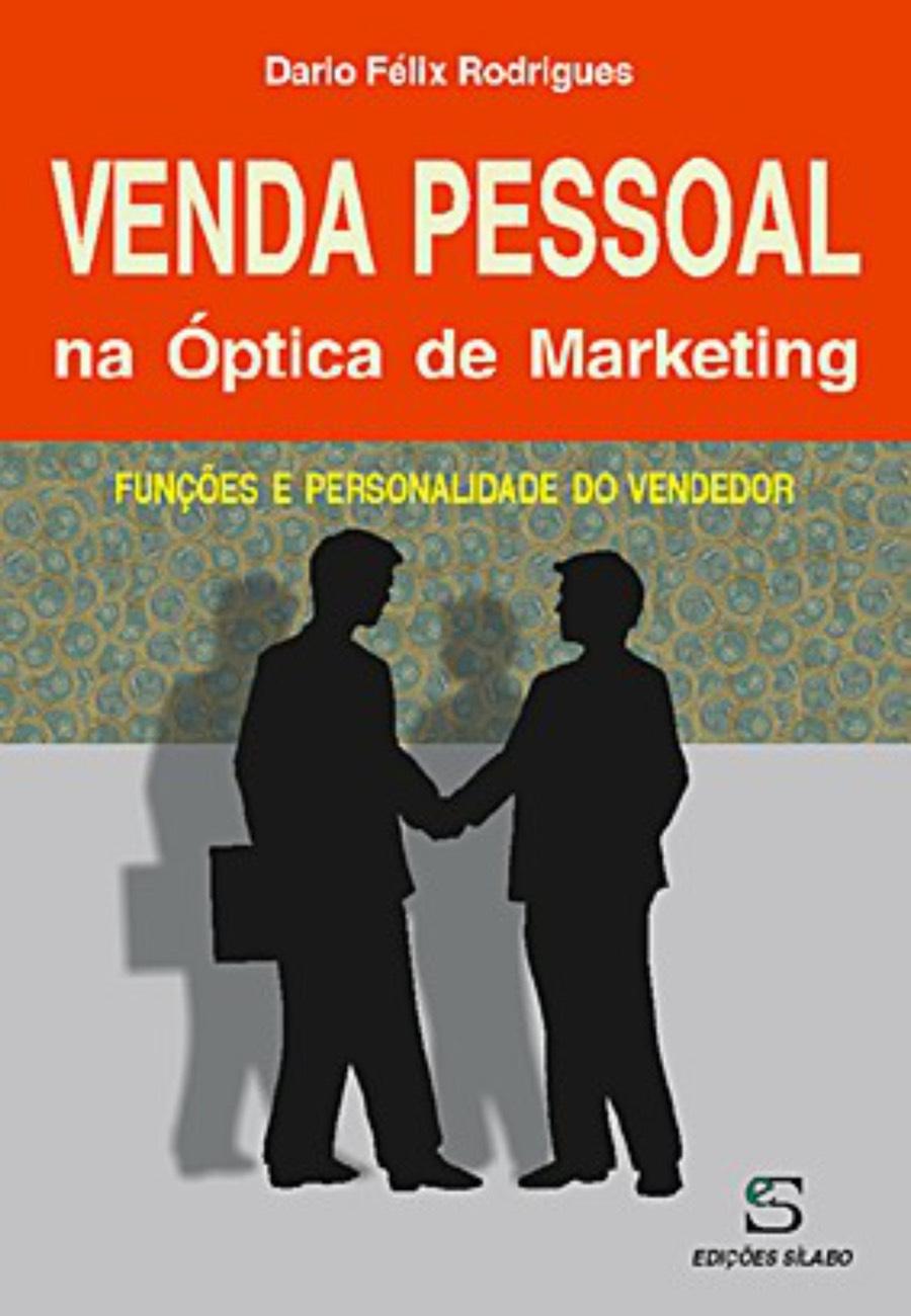 Venda Pessoal na Óptica de Marketing. Um livro sobre Gestão Organizacional, Marketing e Comunicação de Dario Félix Rodrigues, de Edições Sílabo.