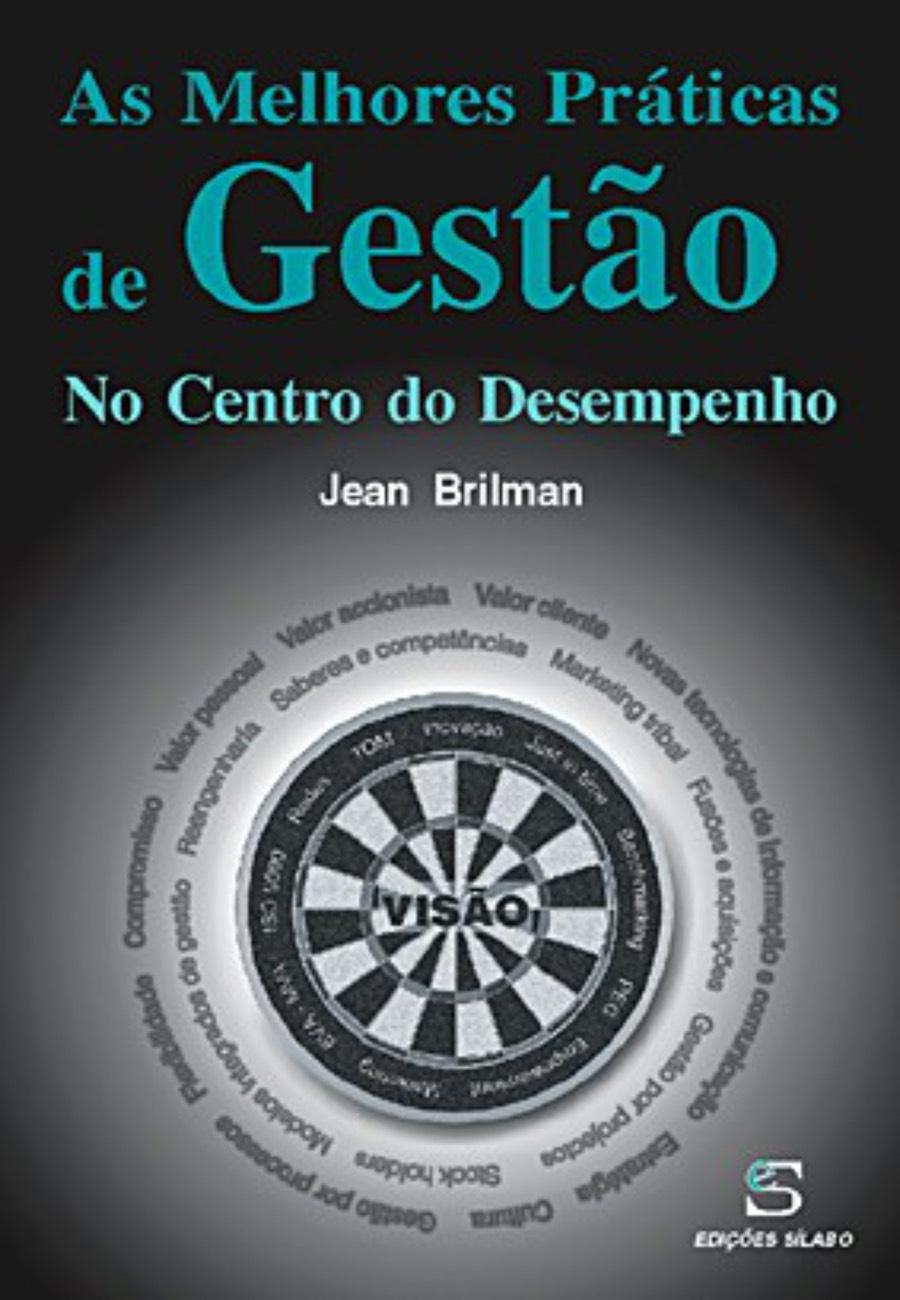 As Melhores Práticas de Gestão. Um livro sobre Gestão Organizacional, Teorias de Gestão de Jean Brilman, de Edições Sílabo.