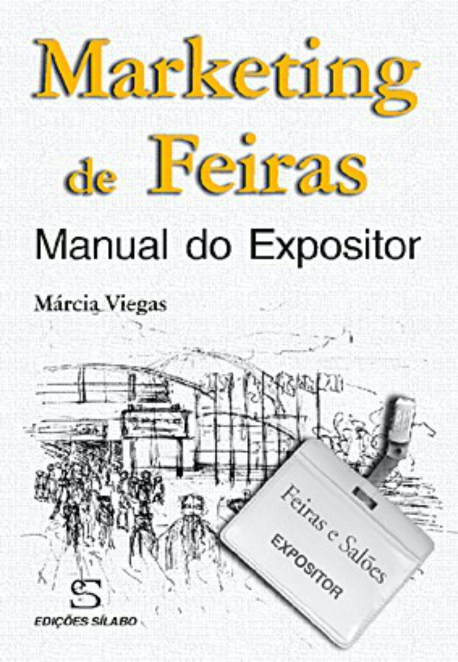 Marketing de Feiras – Manual do Expositor. Um livro sobre Gestão Organizacional, Marketing e Comunicação de Márcia Viegas, de Edições Sílabo.