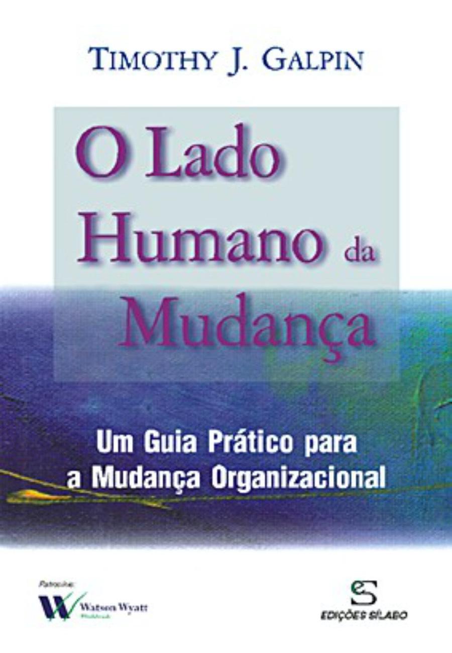 O Lado Humano da Mudança. Um livro sobre Gestão Organizacional, Recursos Humanos de Timothy J. Galpin, de Edições Sílabo.