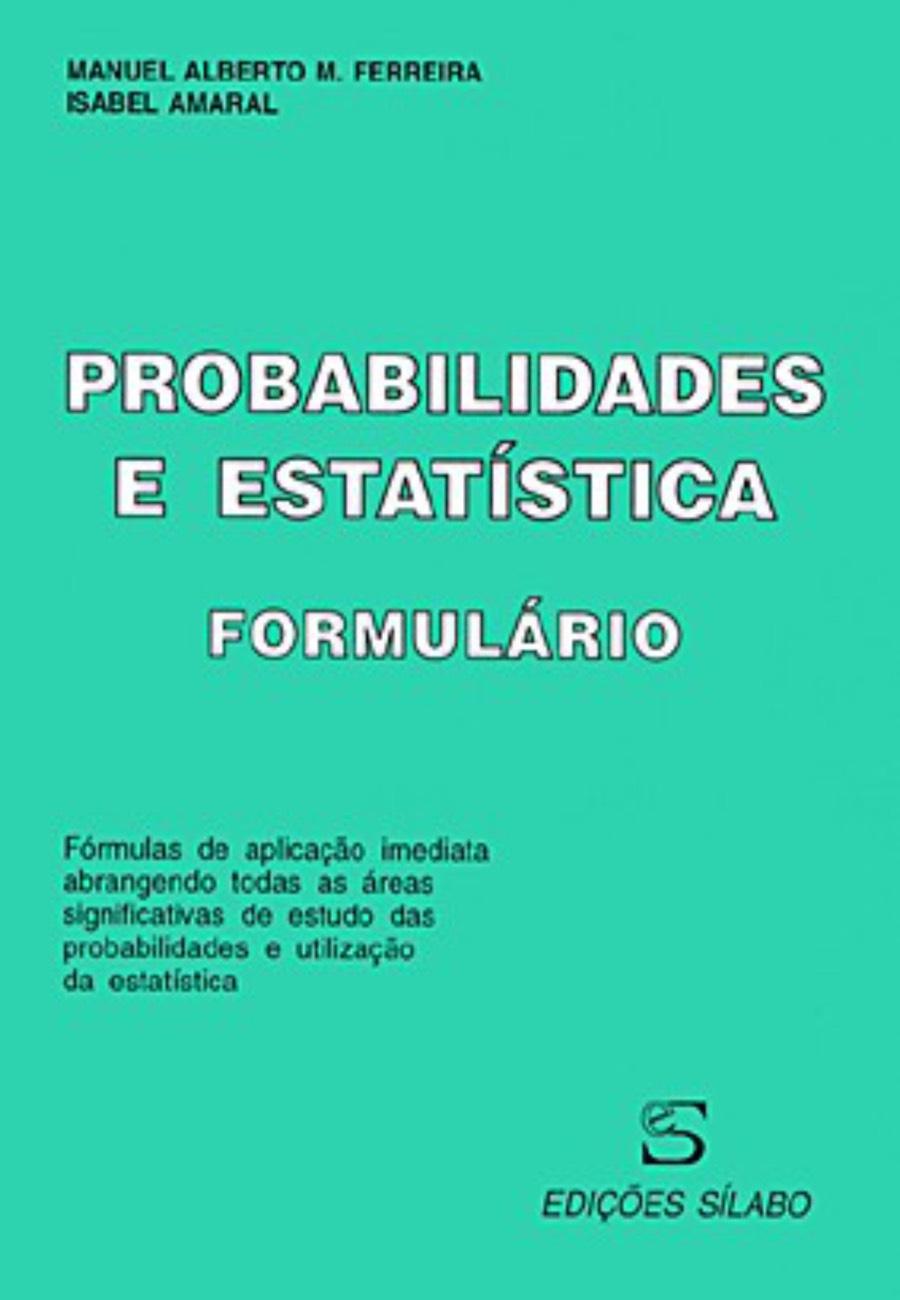 Formulário de Estatística. Um livro sobre Ciências Exatas e Naturais, Estatística de Manuel Alberto M. Ferreira, Isabel Amaral, de Edições Sílabo.