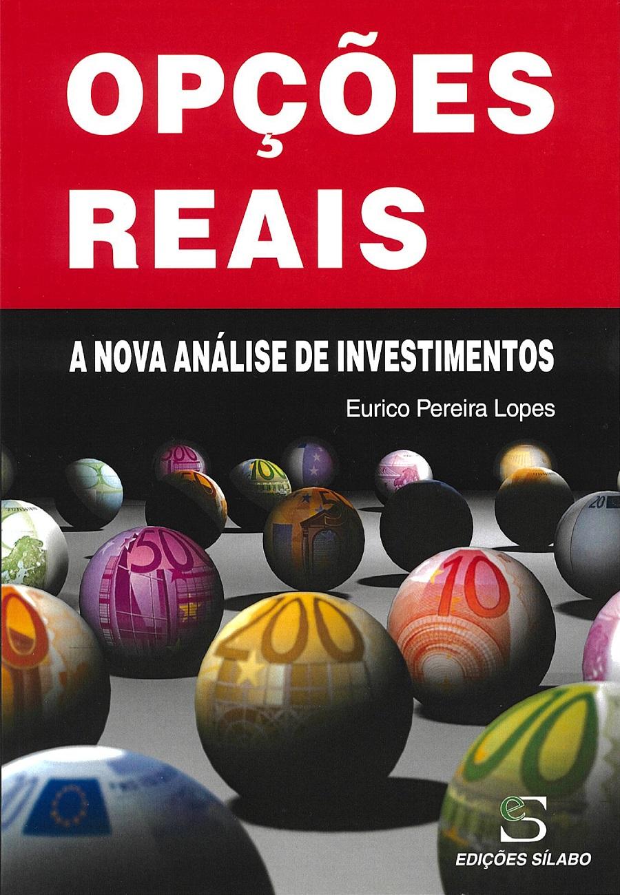 Opções Reais – A nova análise de investimentos. Um livro sobre Gestão Organizacional, Projetos de Investimento de Eurico Pereira Lopes, de Edições Sílabo.