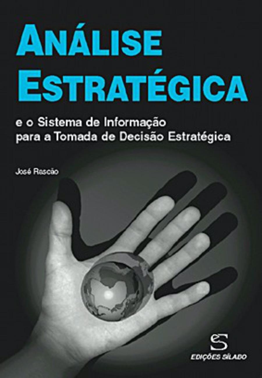 Análise Estratégica. Um livro sobre Estratégia, Gestão Organizacional de José Poças Rascão, de Edições Sílabo.