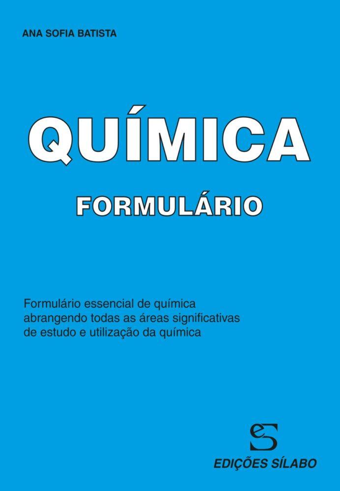 Formulário de Química. Um livro sobre Ciências Exatas e Naturais, Física e Química de Ana Sofia Batista, de Edições Sílabo.