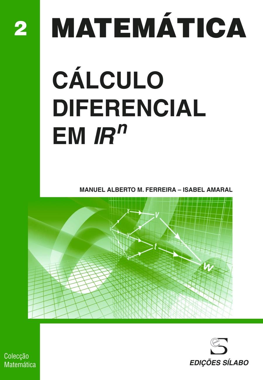 Cálculo Diferencial em Rn. Um livro sobre Ciências Exatas e Naturais, Matemática de Manuel Alberto M. Ferreira, Isabel Amaral, de Edições Sílabo.
