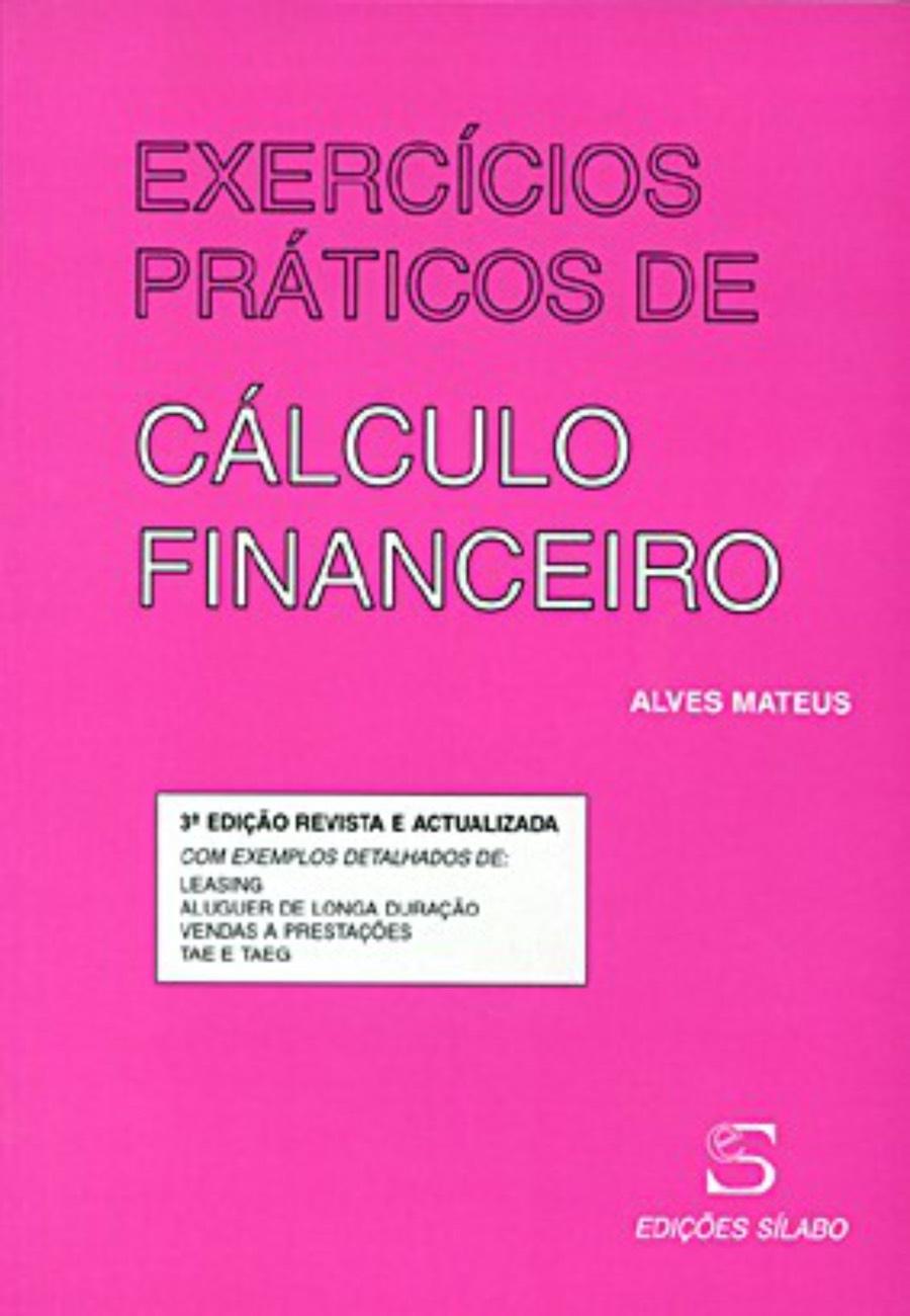 Exercícios de Cálculo Financeiro. Um livro sobre Finanças, Gestão Organizacional de Alves Mateus, de Edições Sílabo.