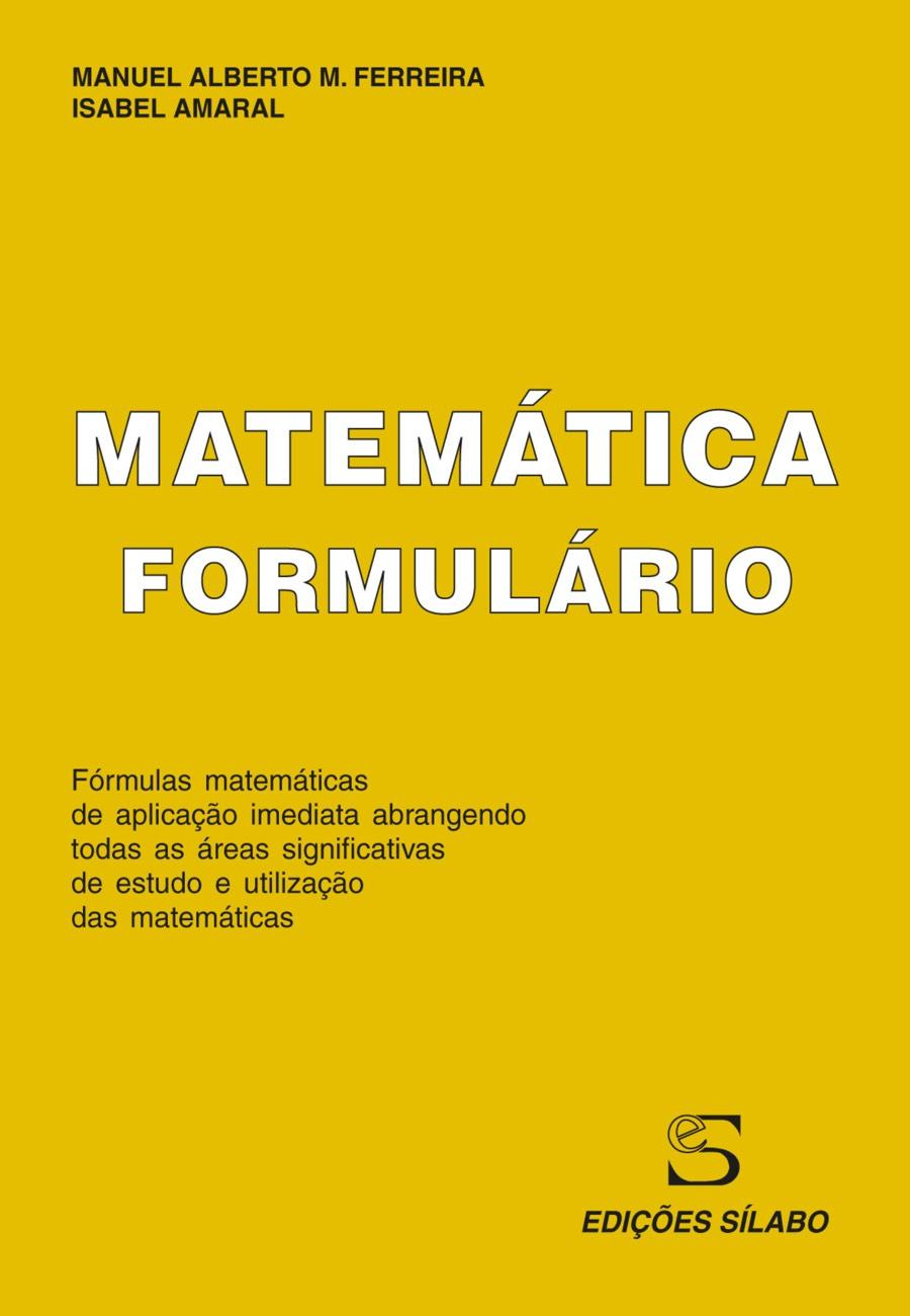 Formulário de Matemática. Um livro sobre Ciências Exatas e Naturais, Matemática de Manuel Alberto M. Ferreira, Isabel Amaral, de Edições Sílabo.
