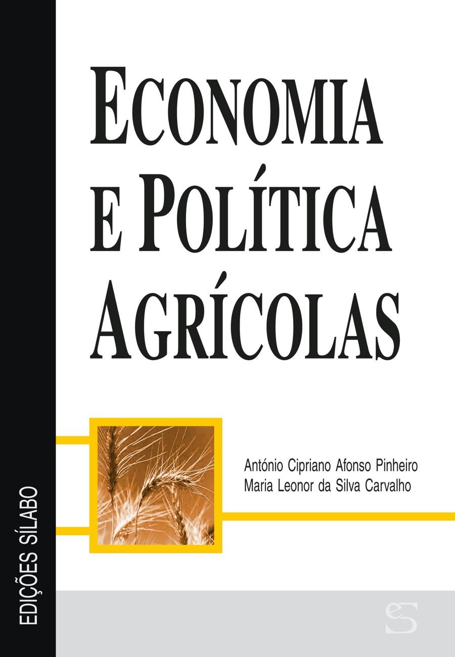Economia e Política Agrícola – Teoria. Um livro sobre Ciências Económicas, Economia de António Cipriano Afonso Pinheiro, Maria Leonor da Silva Carvalho, de Edições Sílabo.