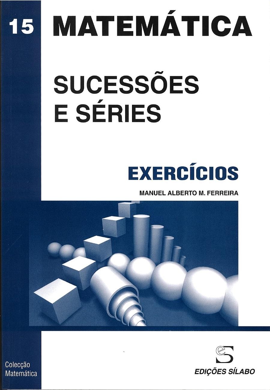 Exercícios de Sucessões e Séries. Um livro sobre Ciências Exatas e Naturais, Matemática de Manuel Alberto M. Ferreira, de Edições Sílabo.