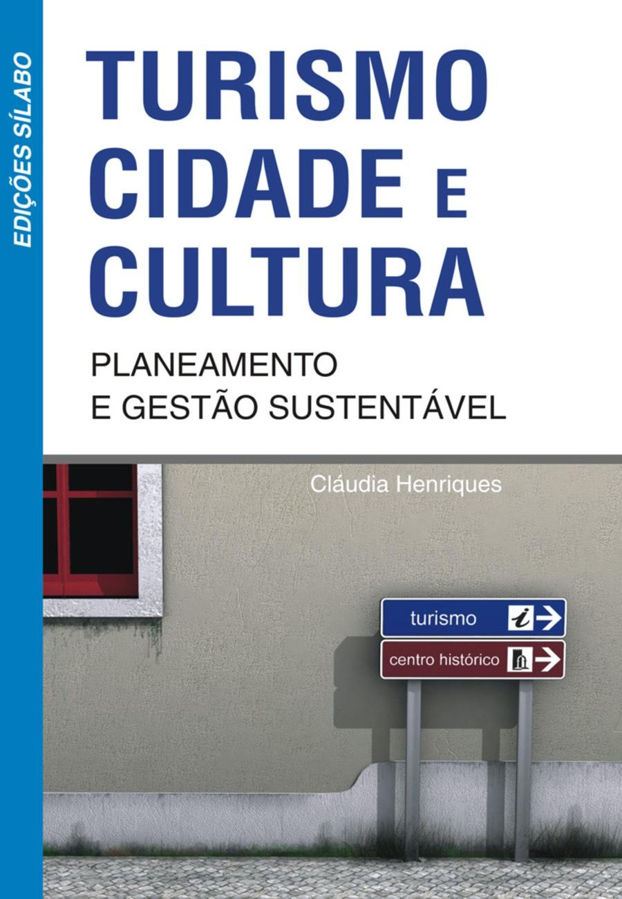 Turismo, Cidade e Cultura – Planeamento e Gestão Sustentável. Um livro sobre Ciências Sociais e Humanas, Política de Cláudia Henriques, de Edições Sílabo.