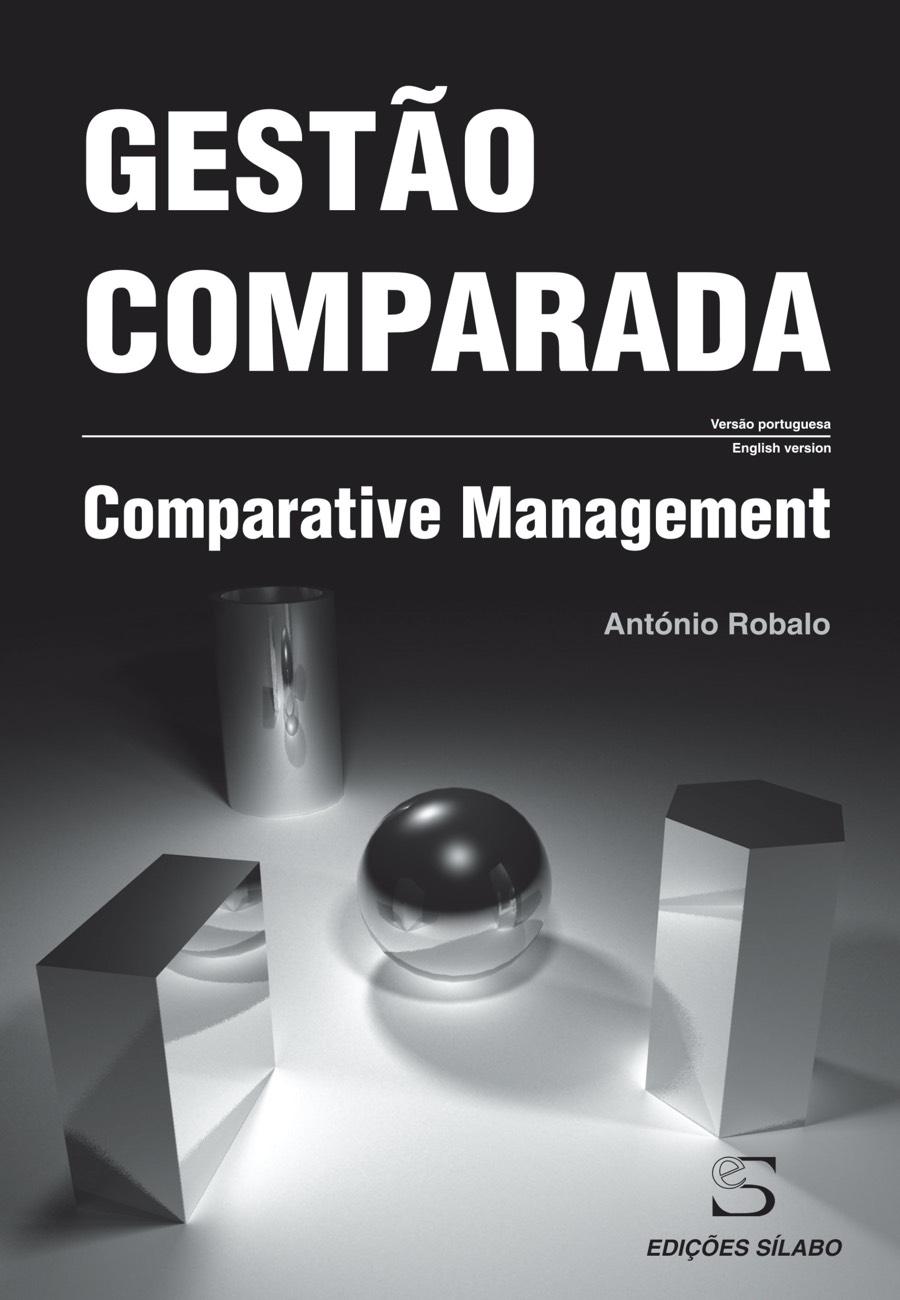 Gestão Comparada. Um livro sobre Gestão Organizacional, Teorias de Gestão de António Robalo, de Edições Sílabo.