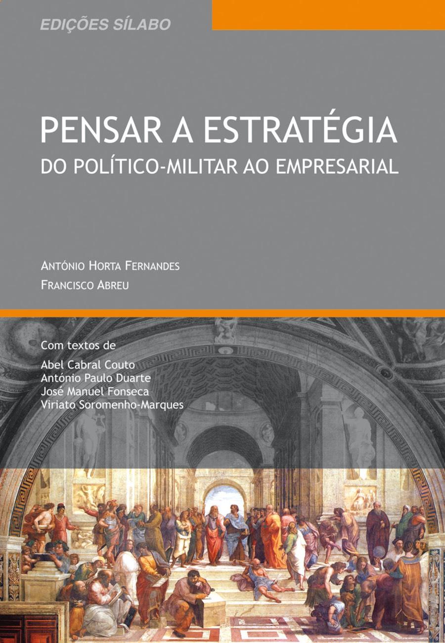 Pensar a Estratégia – Do Político–Militar ao Empresarial. Um livro sobre Estratégia, Gestão Organizacional de António Horta Fernandes, Francisco Abreu, de Edições Sílabo.