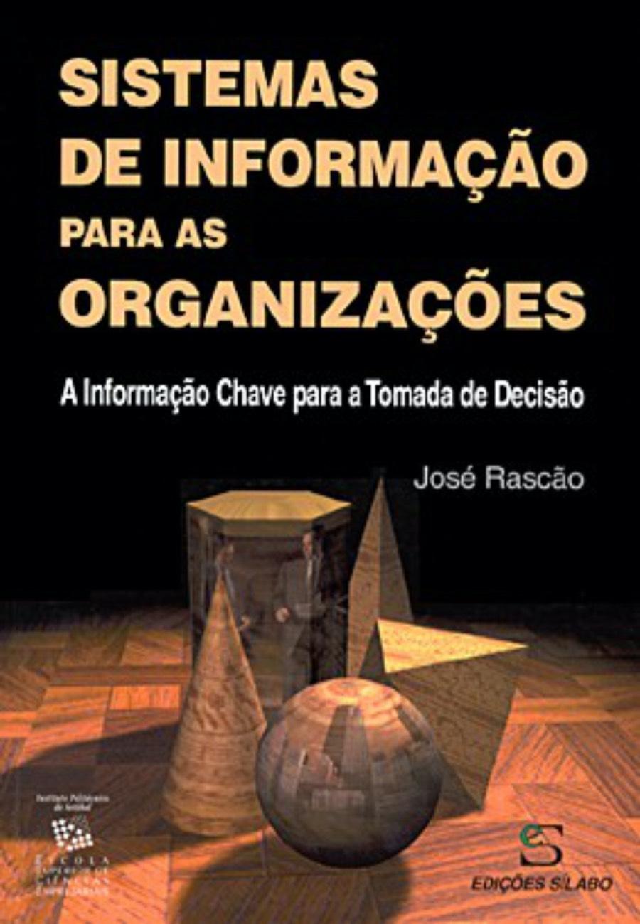 Sistemas de Informação para as Organizações. Um livro sobre Gestão Organizacional, Sistemas de Informação de José Poças Rascão, de Edições Sílabo.