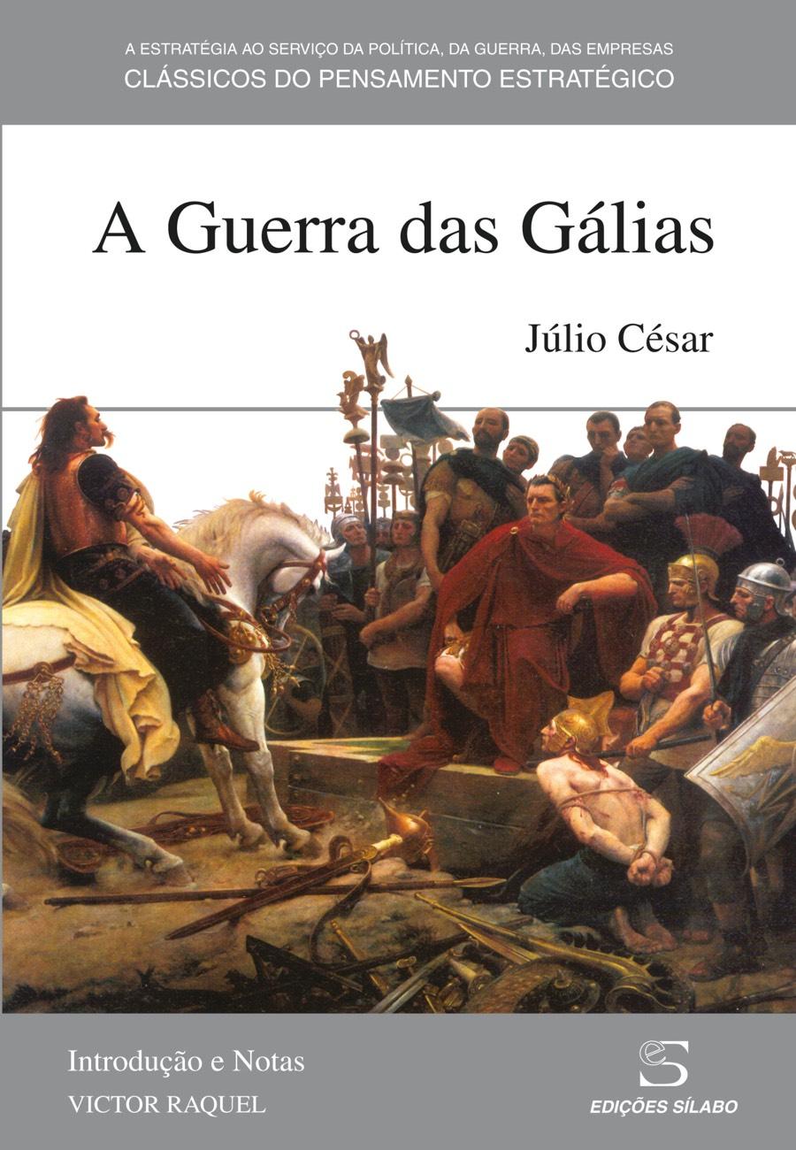 A Guerra das Gálias. Um livro sobre Ciências Sociais e Humanas, História, Política de Júlio César, de Edições Sílabo.