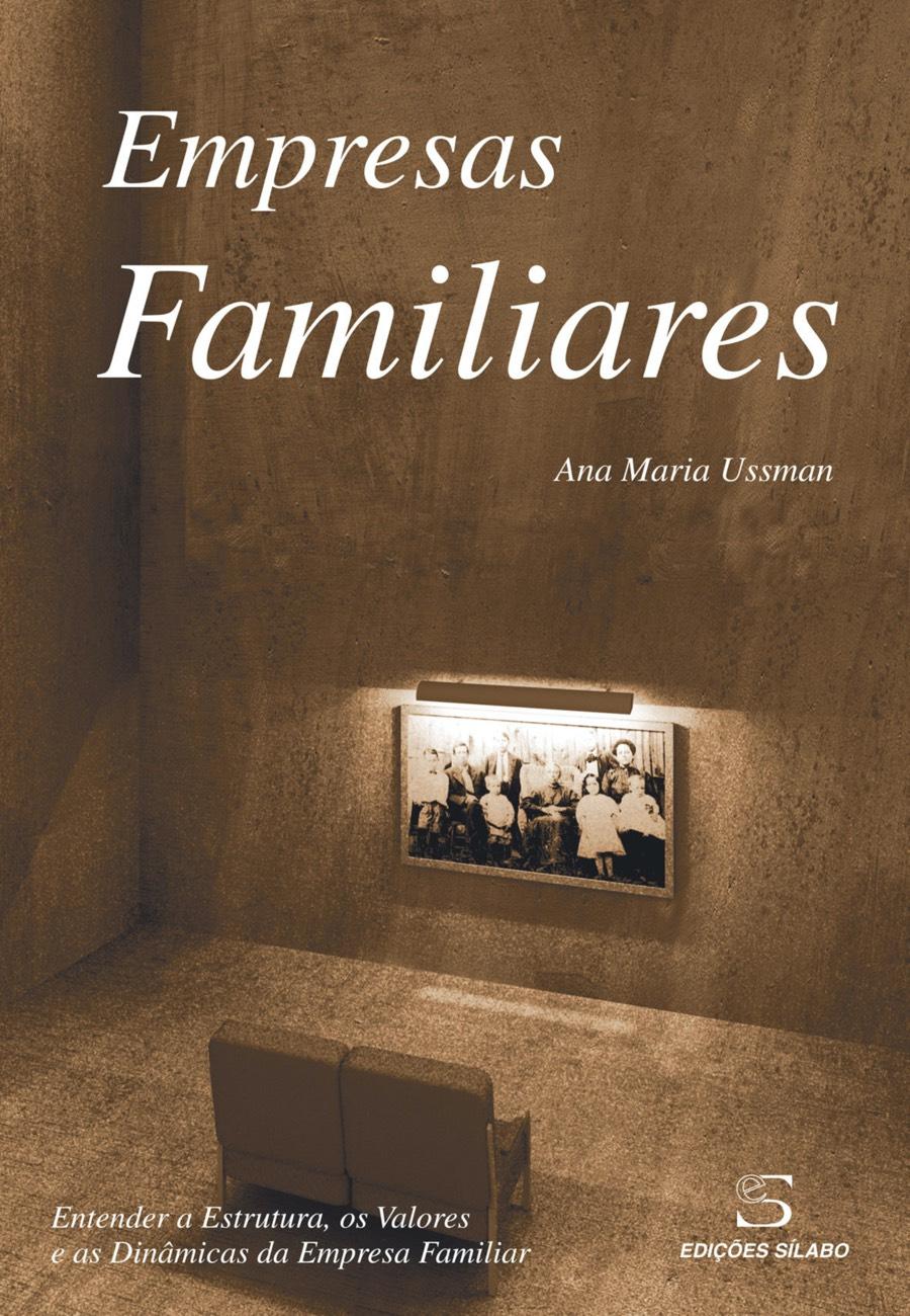 Empresas Familiares. Um livro sobre Ciências Sociais e Humanas, Gestão Organizacional, Sociologia, Teorias de Gestão de Ana Maria Ussman, de Edições Sílabo.