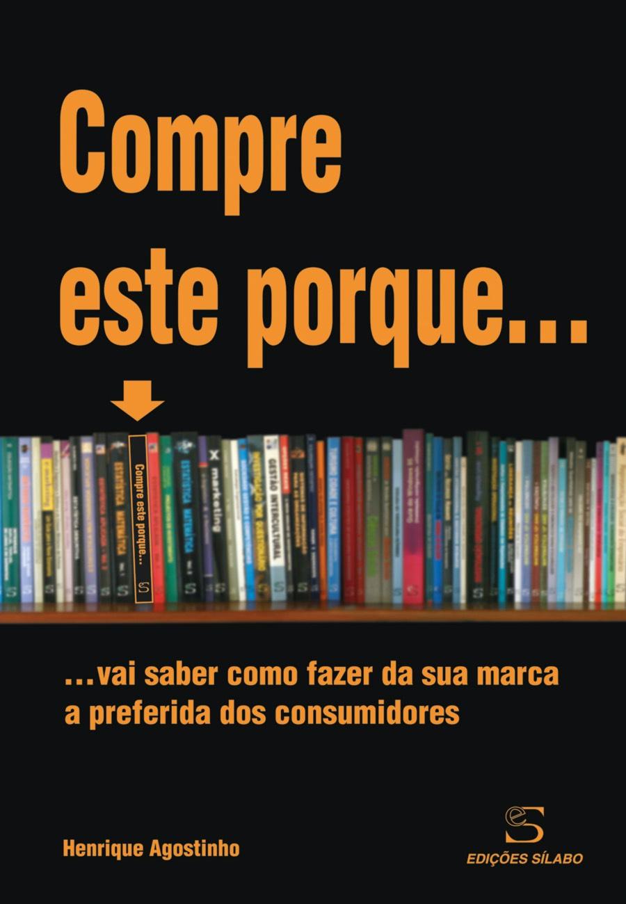 Compre este porque... Um livro sobre Gestão Organizacional, Marketing e Comunicação de Henrique Agostinho, de Edições Sílabo.