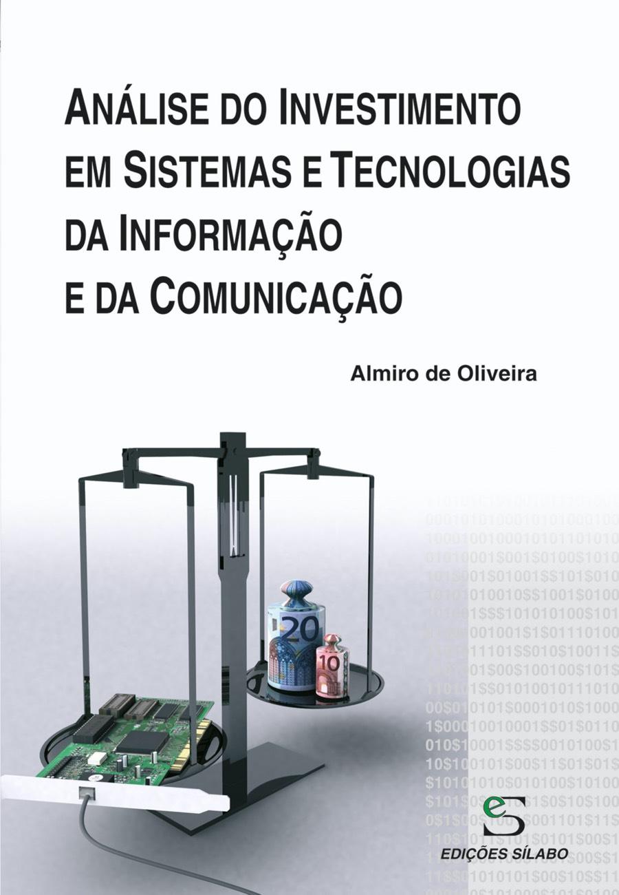 Análise do Investimento em Sistemas e Tecnologias Informação. Um livro sobre Gestão Organizacional, Sistemas de Informação de Almiro de Oliveira, de Edições Sílabo.