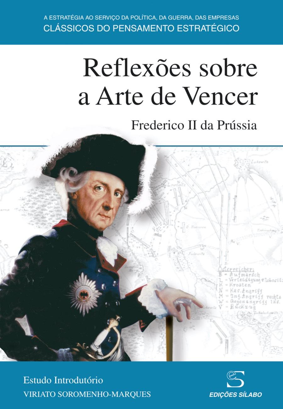 Reflexões sobre a Arte de Vencer. Um livro sobre Ciências Sociais e Humanas, História, Política de Frederico II da Prússia, de Edições Sílabo.