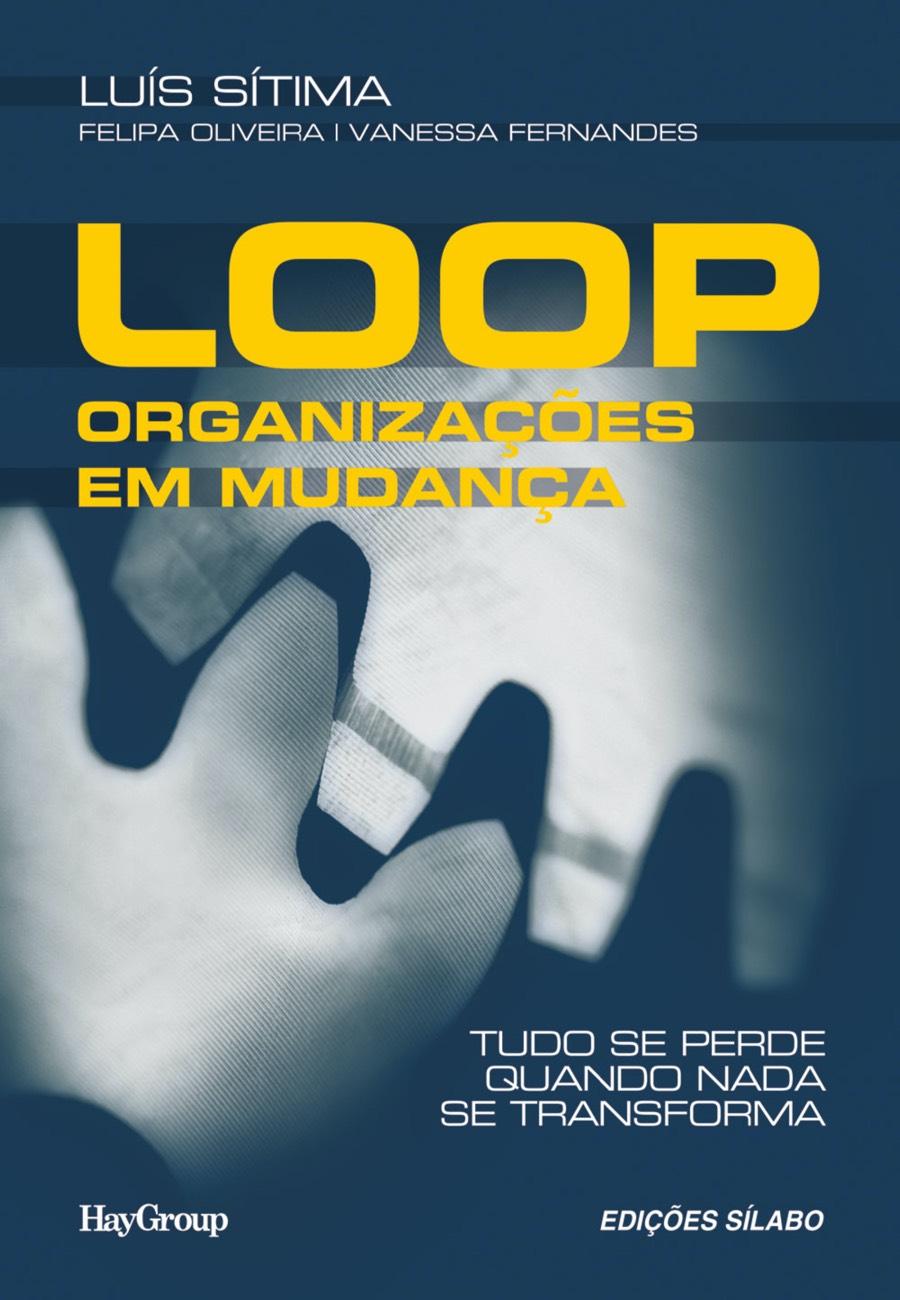 LOOP – Organizações em Mudança. Um livro sobre Estratégia, Gestão Organizacional, Recursos Humanos de Luís Sítima, Felipa Oliveira, Vanessa Fernandes, de Edições Sílabo.