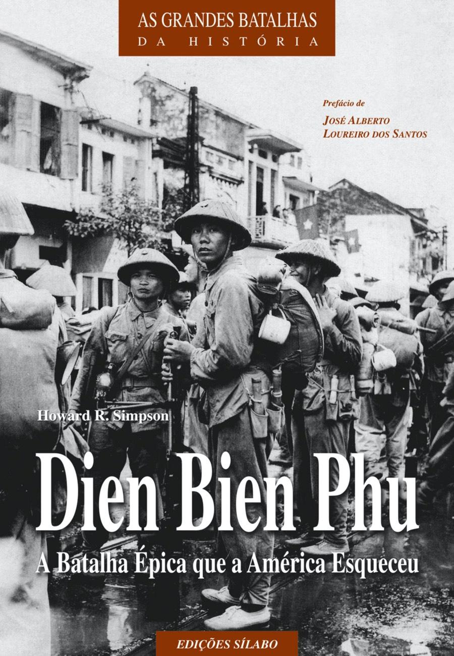 Dien Bien Phu – A Batalha Épica que a América Esqueceu. Um livro sobre Ciências Sociais e Humanas, História de Howard R. Simpson, de Edições Sílabo.