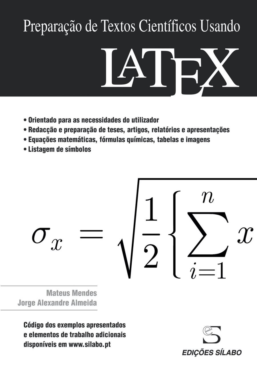 Preparação de Textos Científicos usando LATEX. Um livro sobre Informática de Mateus Mendes, Jorge Alexandre Almeida, de Edições Sílabo.