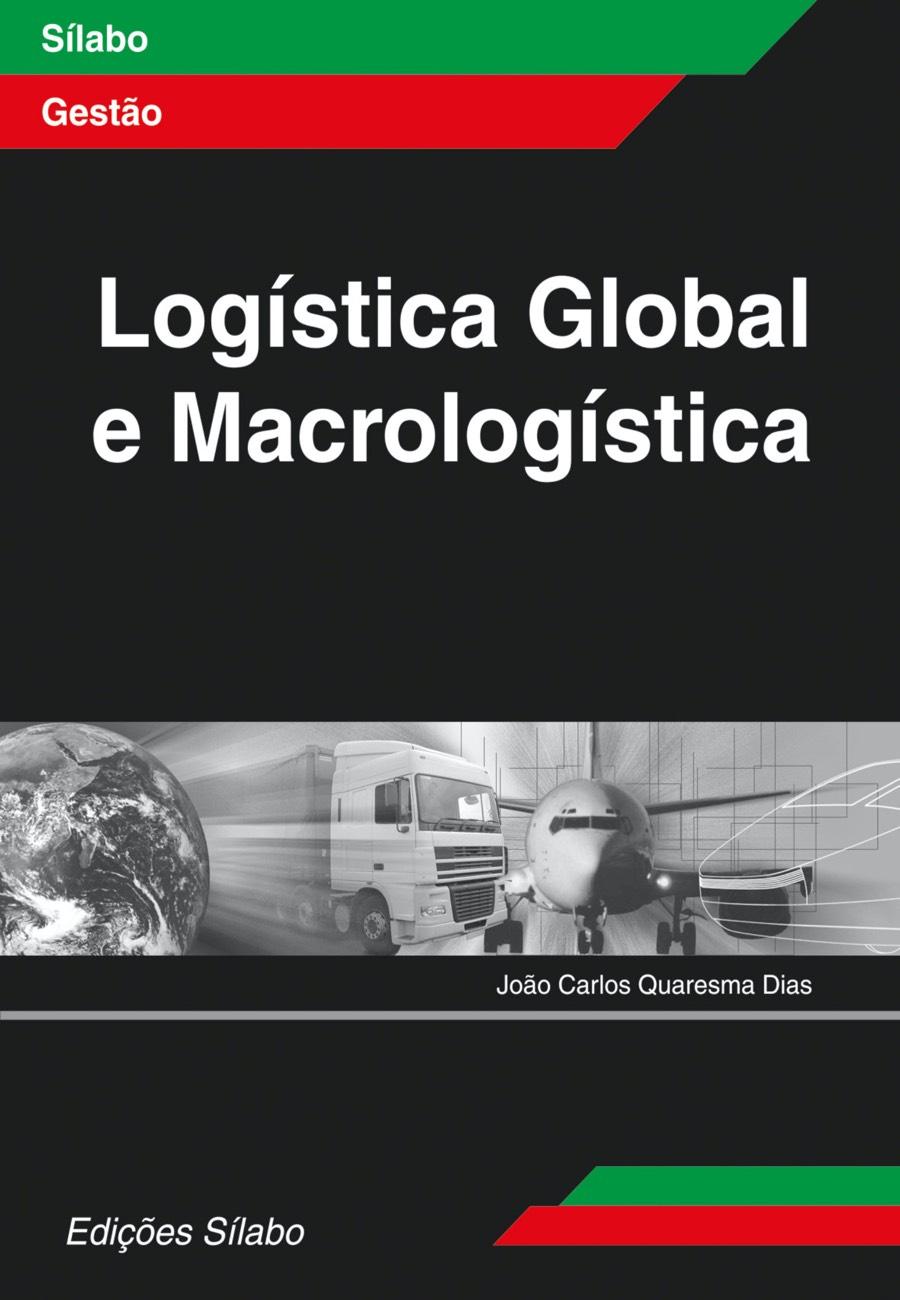 Logística Global e Macrologística. Um livro sobre Gestão Organizacional, Logistica de João Carlos Quaresma Dias, de Edições Sílabo.