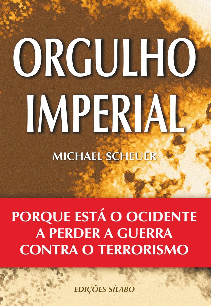 Orgulho Imperial. Um livro sobre Ciências Sociais e Humanas, Política de Michael Scheuer, de Edições Sílabo.