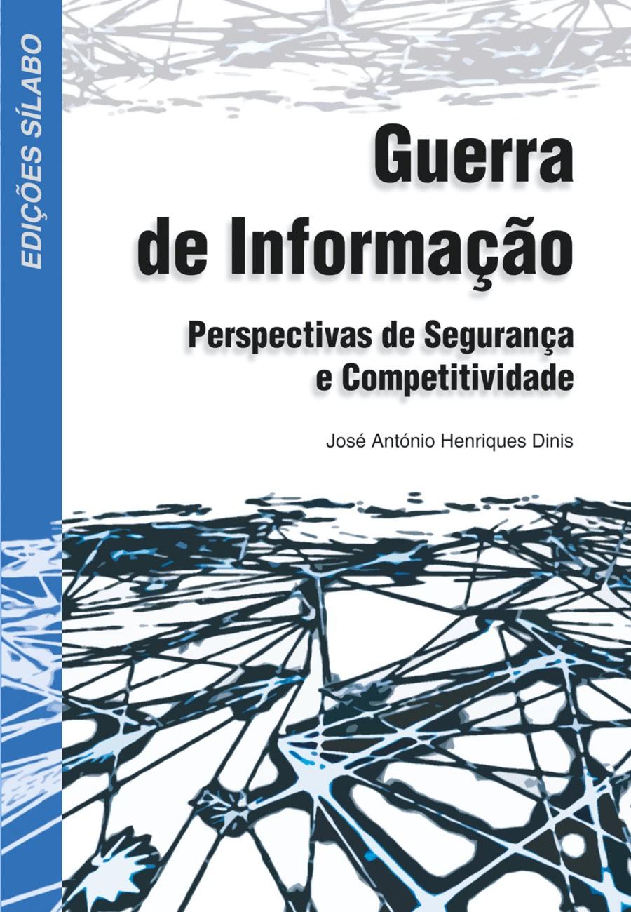 Guerra de Informação – Perspectivas de Segurança e Competitividade. Um livro sobre Gestão Organizacional, Sistemas de Informação de José António Henriques Dinis, de Edições Sílabo.