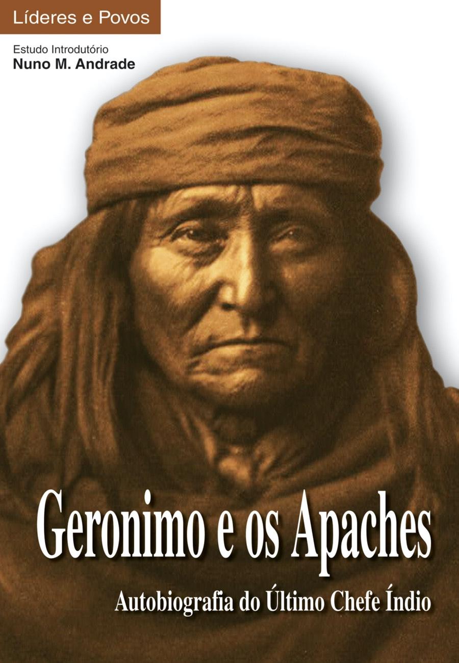 Geronimo e os Apaches – Autobiografia do Último Chefe Índio. Um livro sobre Ciências Sociais e Humanas, História, Líderes e Povos de Geronimo, de Edições Sílabo.