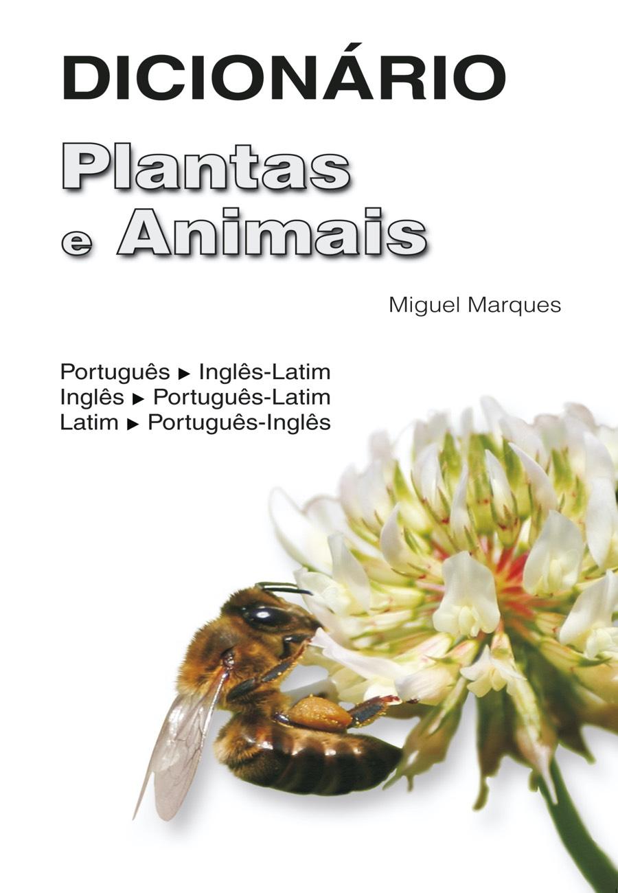 Dicionário Plantas e Animais. Um livro sobre Ciências da Vida, Ciências Exatas e Naturais de Miguel Marques, de Edições Sílabo.