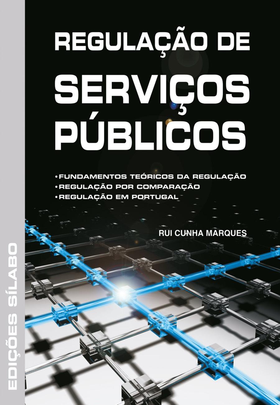 Regulação de Serviços Públicos. Um livro sobre Gestão Organizacional, Gestão Pública de Rui Cunha Marques, de Edições Sílabo.