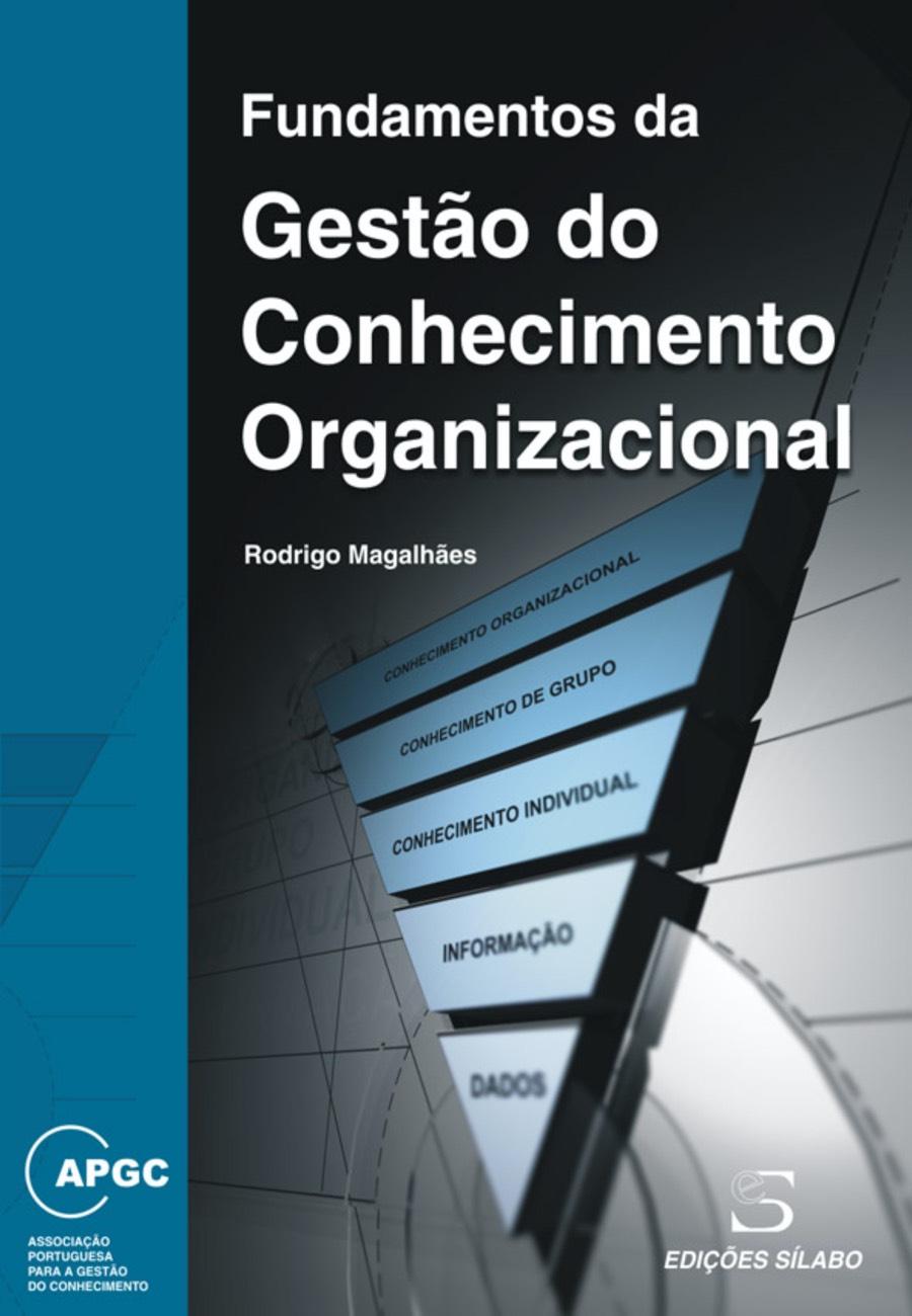 Fundamentos da Gestão do Conhecimento Organizacional. Um livro sobre Gestão Organizacional, Teorias de Gestão de Rodrigo Magalhães, de Edições Sílabo.