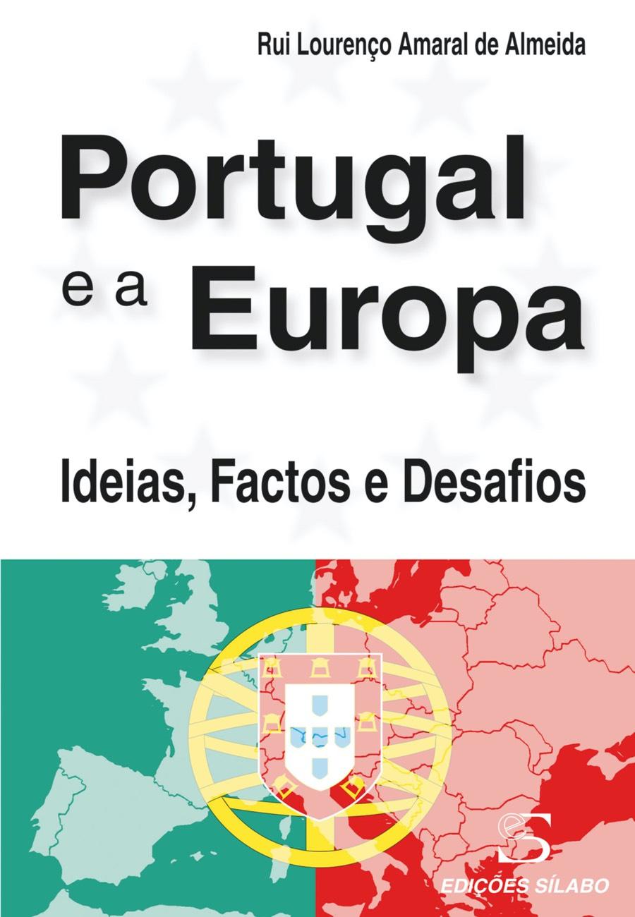Portugal e a Europa – Ideias, Factos e Desafios. Um livro sobre Ciências Sociais e Humanas, Política de Rui Lourenço Amaral de Almeida, de Edições Sílabo.