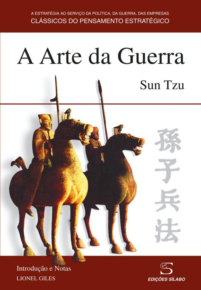 A Arte da Guerra. Um livro sobre Ciências Sociais e Humanas, Estratégia, Gestão Organizacional, História, Política, Teorias de Gestão de Sun Tzu, de Edições Sílabo.