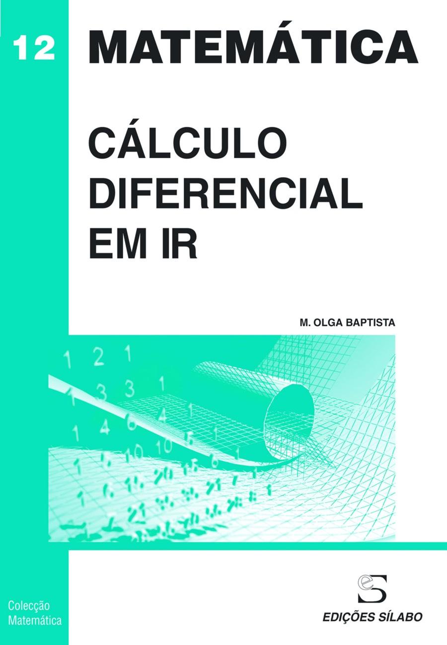 Cálculo Diferencial em R. Um livro sobre Ciências Exatas e Naturais, Matemática de M. Olga Baptista, de Edições Sílabo.