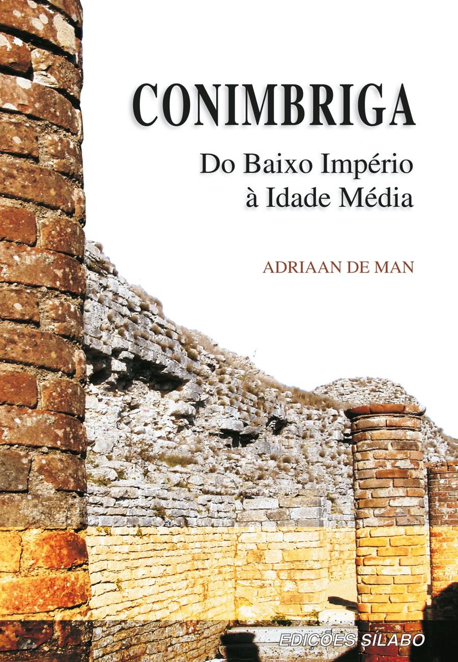 Conimbriga – Do Baixo Império à Idade Média. Um livro sobre Ciências Sociais e Humanas, História de Adriaan de Man, de Edições Sílabo.