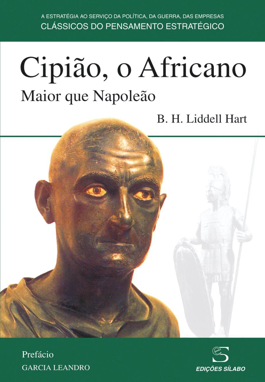 Cipião, o Africano Maior que Napoleão. Um livro sobre Ciências Sociais e Humanas, História de B. H. Liddell Hart, de Edições Sílabo.
