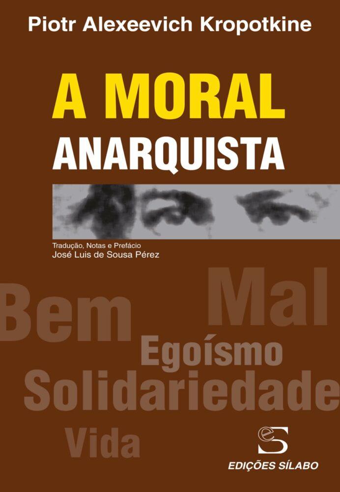 A Moral Anarquista. Um livro sobre Ciências Sociais e Humanas, Desenvolvimento Pessoal, Filosofia, Política de Piotr Alexeevich Kropotkine, de Edições Sílabo.