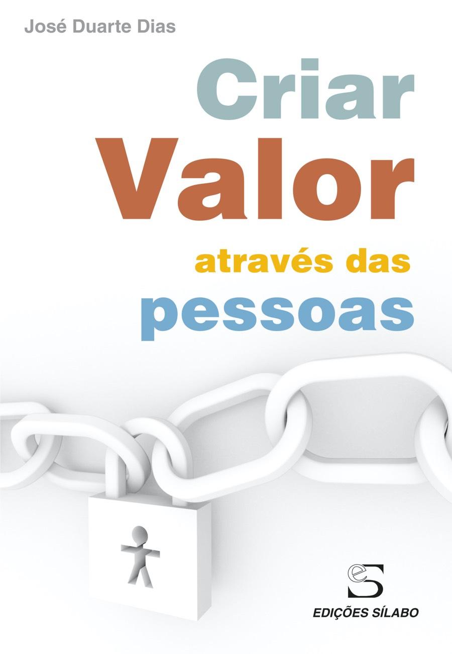 Criar Valor através das Pessoas. Um livro sobre Gestão Organizacional, Recursos Humanos de José Duarte Dias, de Edições Sílabo.