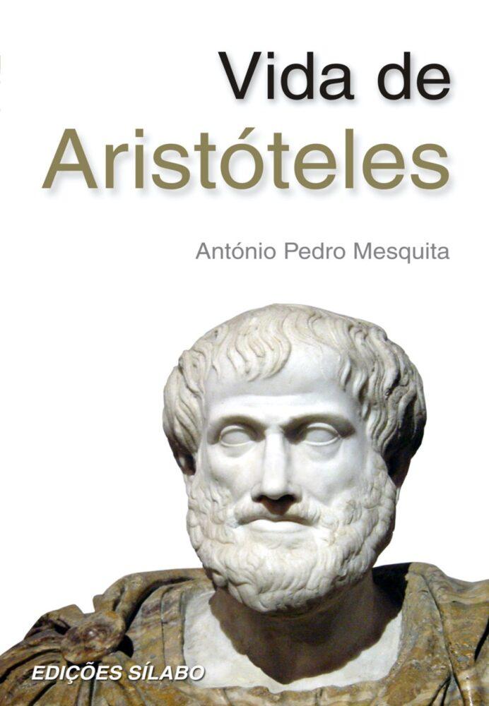 Vida de Aristóteles. Um livro sobre Ciências Sociais e Humanas, Filosofia, História de António Pedro Mesquita, de Edições Sílabo.